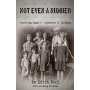 Not Even a Number: Surviving Larger C - Auschwitz II - Birkenau, Paperback/Edith Perl
