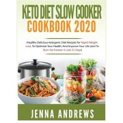 Keto Diet Slow Cooker Cookbook 2020: (Healthy Delicious Ketogenic Diet Recipes for Rapid Weight Loss, to Optimize Your Health, and Improve Your Life (, Hardcover/Jenna Andrews