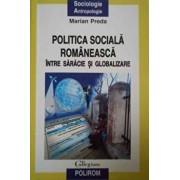 Politica sociala romaneasca intre saracie si globalizare/Marian Preda