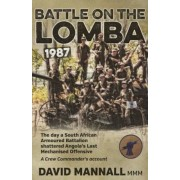 Battle on the Lomba 1987: The Day a South African Armoured Battalion Shattered Angola S Last Mechanized Offensive - A Crew Commander's Account, Paperback