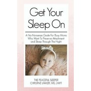 Get Your Sleep On: A no-nonsense guide for busy moms who want to preserve attachment AND sleep through the night, Paperback/Christine Lawler
