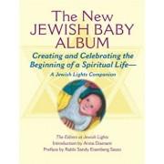 New Jewish Baby Album: Creating and Celebrating the Beginning of a Spiritual Life--A Jewish Lights Companion, Hardcover/Jewish Lights Publishing