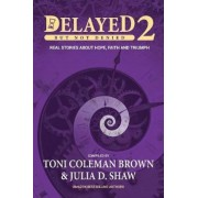 Delayed But Not Denied: Real Stories about Hope, Faith and Triumph, Paperback (2nd Ed.)