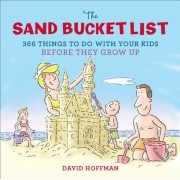 The Sand Bucket List: 366 Things to Do with Your Kids Before They Grow Up, Hardcover