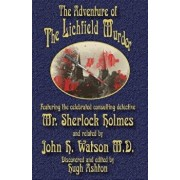 The Adventure of the Lichfield Murder: Featuring the Celebrated Consulting Detective Mr. Sherlock Holmes and Related by John H. Watson M.D., Paperback/Hugh Ashton