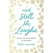 And Still She Laughs: Defiant Joy in the Depths of Suffering, Paperback/Kate Merrick