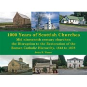 1,000 Years of Scottish Churches - Mid nineteenth century churches: the Disruption to the Restoration of the Roman Catholic Hierarchy, 1843 to 1878 (9781840338140)