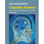 Cognitive Science. An Introduction to the Science of the Mind, Paperback/Jose Luis Bermudez