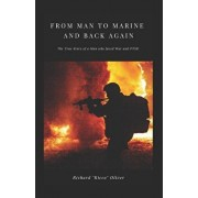 From Man to Marine and Back Again: The True Story of a Man who faced War and PTSD, Paperback/Richard Ricco Oliver