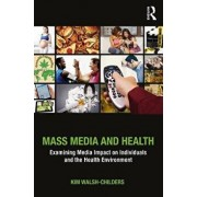 Mass Media and Health: Examining Media Impact on Individuals and the Health Environment, Paperback/Kim Walsh-Childers