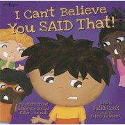 I Can't Believe You Said That!: My Story about Using My Social Filter...or Not!, Paperback/Julia Cook