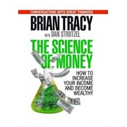 The Science of Money: How to Increase Your Income and Become Wealthy, Paperback/Brian Tracy