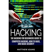 Hacking: The Hacking for Beginners Guide to Computer Hacking, How to Hack, and B, Paperback