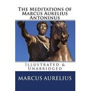 The Meditations of Marcus Aurelius Antoninus: Illustrated & Unabridged, Paperback/Marcus Aurelius