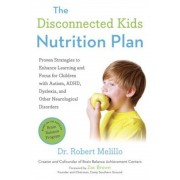 The Disconnected Kids Nutrition Plan: Proven Strategies to Enhance Learning and Focus for Children with Autism, ADHD, Dyslexia, and Other Neurological, Paperback