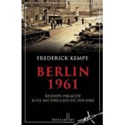 Berlin 1961. Kennedy Hrusciov si cel mai periculos loc din lume - Frederick Kempe