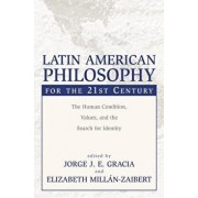 Latin American Philosophy for the 21st Century: The Human Condition, Values, and the Search for Identity, Paperback/Jorge J. E. Gracia