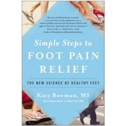 Simple Steps to Foot Pain Relief: The New Science of Healthy Feet, Paperback