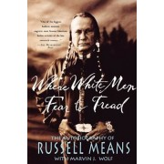 Where White Men Fear to Tread: The Autobiography of Russell Means, Paperback/Russell Means