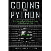 Coding with Python: An Introductory Guide for Beginners to Learn and Start Coding with Python, Paperback/Christopher Wilkinson