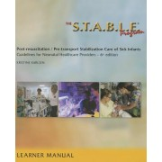 The S.T.A.B.L.E. Program, Learner/ Provider Manual: Post-Resuscitation/ Pre-Transport Stabilization Care of Sick Infants- Guidelines for Neonatal Heal