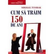 Cum sa traim 150 de ani ed.3 - Mikhail Tombak