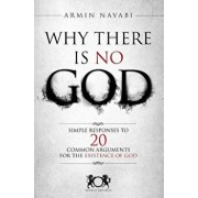 Why There Is No God: Simple Responses to 20 Common Arguments for the Existence of God, Paperback/Armin Navabi