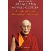 Arta de a fi fericit intr-o lume zbuciumata - Dalai Lama Howard C. Cutler