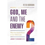God, Me and the Enemy: What You Need to Know to Live Victoriously, Paperback/Peter Horrobin