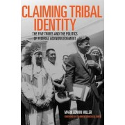 Claiming Tribal Identity: The Five Tribes and the Politics of Federal Acknowledgment, Paperback/Mark Edwin Miller