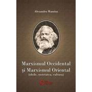 Marxismul occidental si marxismul oriental. Ideile, societatea si cultura/Alexandru Mamina