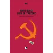 Zona de trecere. Despre sfarsitul postcomunismului/Boris Buden
