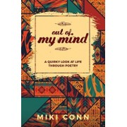 Out of My Mind: A Quirky Look at Life through Poetry, Paperback/Miki Conn