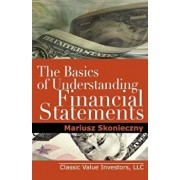 The Basics of Understanding Financial Statements: Learn How to Read Financial Statements by Understanding the Balance Sheet, the Income Statement, and, Paperback/Mariusz Skonieczny