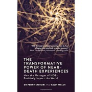 The Transformative Power of Near-Death Experiences: How the Messages of Ndes Can Positively Impact the World, Paperback