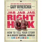 Jab, Jab, Jab, Right Hook: How to Tell Your Story in a Noisy Social World, Hardcover