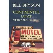 Continentul uitat. America micilor orase/Bill Bryson