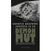 Audienta la un demon mut. Roman istorico-fantastic despre soarta Bisericii in vremurile de pe urma/Savatie Bastovoi
