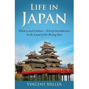 Life in Japan: History and Culture: A Brief Introduction to the Land of the Rising Sun, Paperback/Vincent Miller