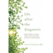 Life After the Diagnosis: Expert Advice on Living Well with Serious Illness for Patients and Caregivers, Paperback