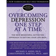 Overcoming Depression One Step at a Time: The New Behavioral Activation Approach to Getting Your Life Back, Paperback/Michael Addis