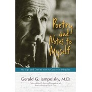 Poetry and Notes to Myself: My Ups and Downs with a Course in Miracles, Paperback/Gerald G. Jampolsky M. D.