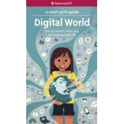 A Smart Girl's Guide: Digital World: How to Connect, Share, Play, and Keep Yourself Safe, Paperback
