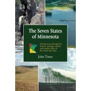 The Seven States of Minnesota: Driving Tours Through the History, Geology, Culture and Natural Glory of the North Star State, Paperback