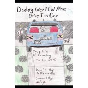 Daddy Won't Let Mom Drive the Car: True Tales of Parenting in the Dark, Paperback/Jo Elizabeth Pinto