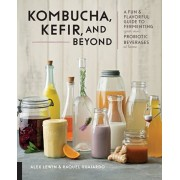 Kombucha, Kefir, and Beyond: A Fun and Flavorful Guide to Fermenting Your Own Probiotic Beverages at Home, Paperback/Alex Lewin