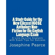 A Study Guide for the New Edexcel Igcse Anthology Non-Fiction for the English Language Exam: A Line-By-Line Analysis of the Non-Fiction Prose Extracts, Paperback