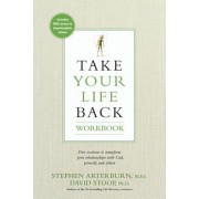 Take Your Life Back: Five Sessions to Transform Your Relationships with God, Yourself, and Others, Paperback