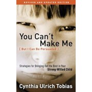 You Can't Make Me (But I Can Be Persuaded): Strategies for Bringing Out the Best in Your Strong-Willed Child, Paperback/Cynthia Tobias