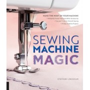 Sewing Machine Magic: Make the Most of Your Machine--Demystify Presser Feet and Other Accessories Tips and Tricks for Smooth Sewing 10 E, Paperback